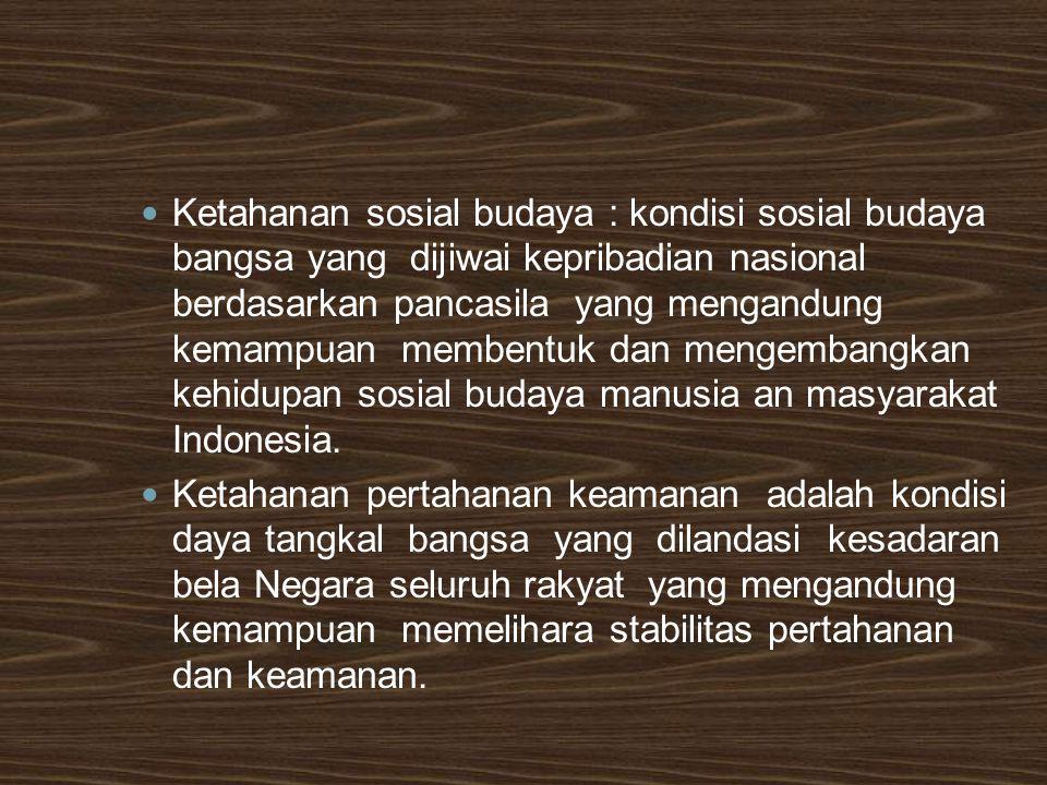 Ketahanan sosial budaya : kondisi sosial budaya bangsa yang dijiwai kepribadian nasional berdasarkan pancasila yang mengandung kemampuan membentuk dan