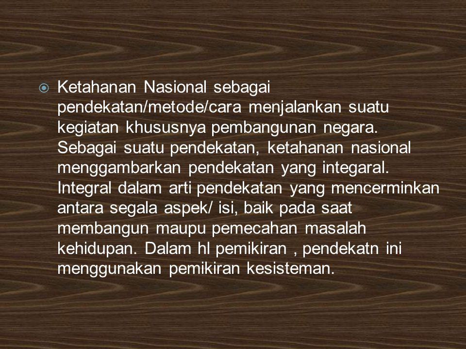  Ketahanan Nasional sebagai pendekatan/metode/cara menjalankan suatu kegiatan khususnya pembangunan negara. Sebagai suatu pendekatan, ketahanan nasio