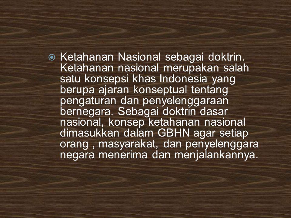  Pada pembahasan ini nanti lebih menitik beratkan pada ketahanan nasional sebagai kondisi dan secara tidak langsung sebagai sebuah doktrin dasar nasional Indonesia serta pendekatan dalam pelaksanaan pembangunan.