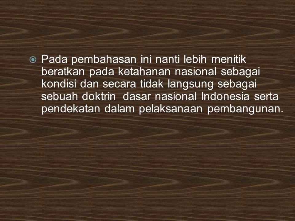  Jadi dapat dimaknai bahwa Ketahanan Nasional adalah kondisi dinamis yang merupakan integrasi dari setiap aspek kehidupan bangsa dan Negara.