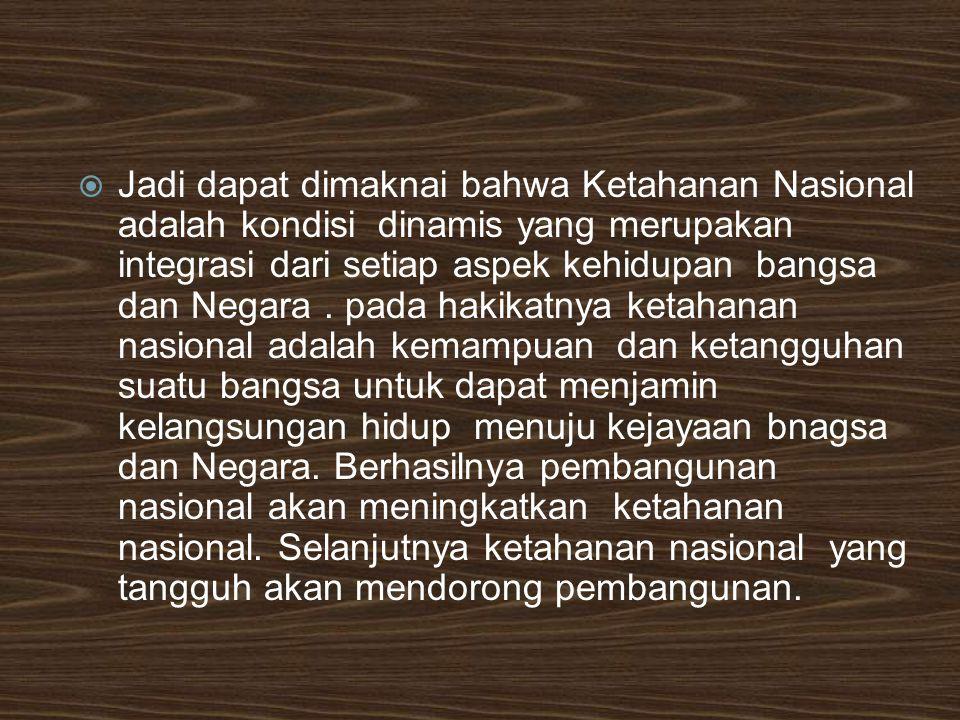 A.Perkembangan Konsep Ketahanan Nasional di Indonesia  Kemunculan konsep Ketahanan nasional di Indonesia yaitu tahun 1968 dalam pemikiran Lemhanas  Sehingga konsep tersebut sebagai pertanda beralihnya konsep kekuatan nasional menjadi ketahanan nasional