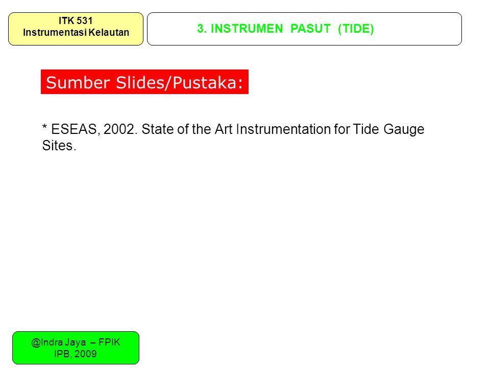 @Indra Jaya – FPIK IPB, 2009 3. INSTRUMEN PASUT (TIDE) ITK 531 Instrumentasi Kelautan