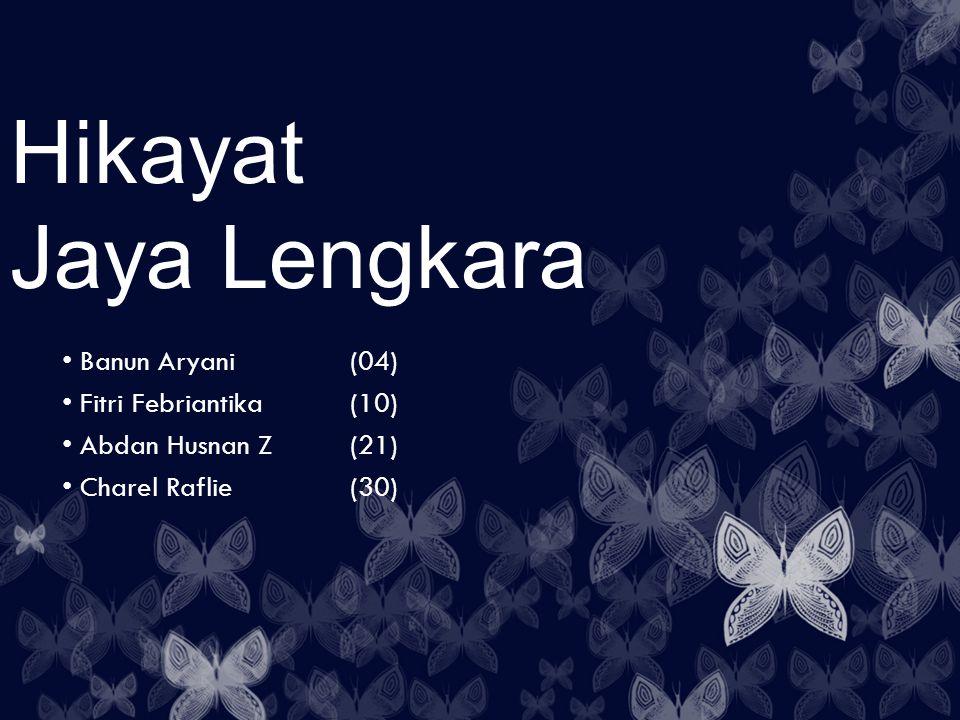 Hikayat Jaya Lengkara Banun Aryani(04) Fitri Febriantika(10) Abdan Husnan Z(21) Charel Raflie(30)