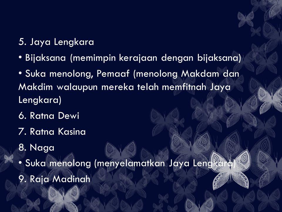 5. Jaya Lengkara Bijaksana (memimpin kerajaan dengan bijaksana) Suka menolong, Pemaaf (menolong Makdam dan Makdim walaupun mereka telah memfitnah Jaya
