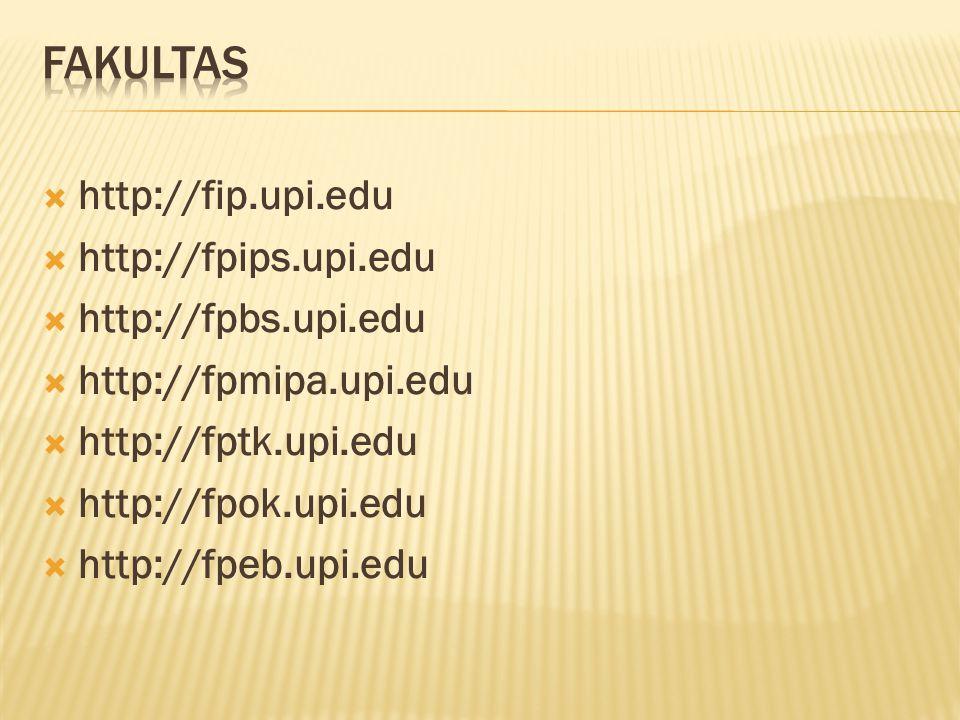  http://fip.upi.edu  http://fpips.upi.edu  http://fpbs.upi.edu  http://fpmipa.upi.edu  http://fptk.upi.edu  http://fpok.upi.edu  http://fpeb.up