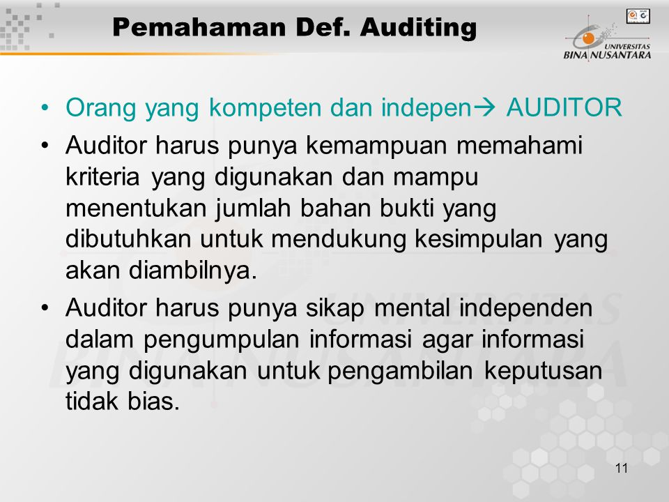 11 Pemahaman Def. Auditing Orang yang kompeten dan indepen  AUDITOR Auditor harus punya kemampuan memahami kriteria yang digunakan dan mampu menentuk