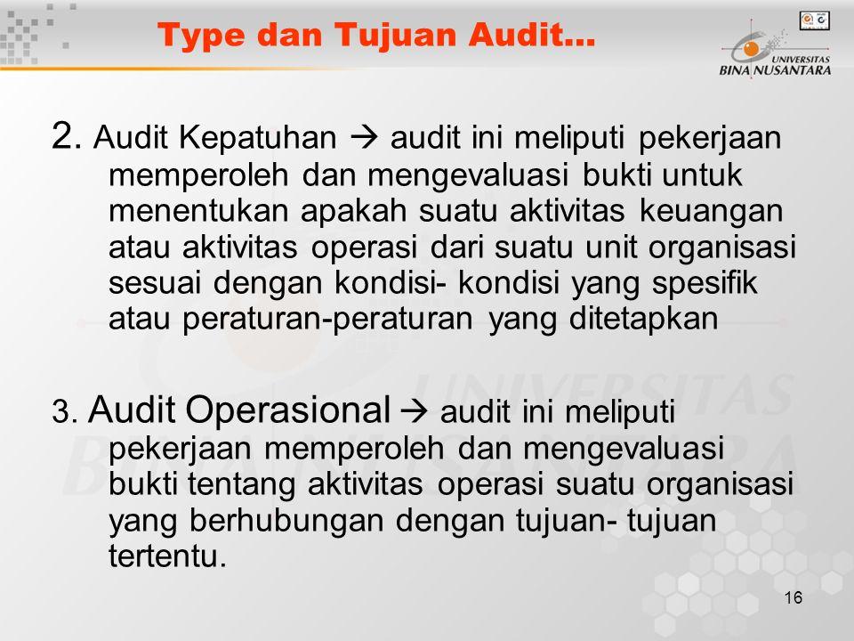 16 Type dan Tujuan Audit… 2. Audit Kepatuhan  audit ini meliputi pekerjaan memperoleh dan mengevaluasi bukti untuk menentukan apakah suatu aktivitas