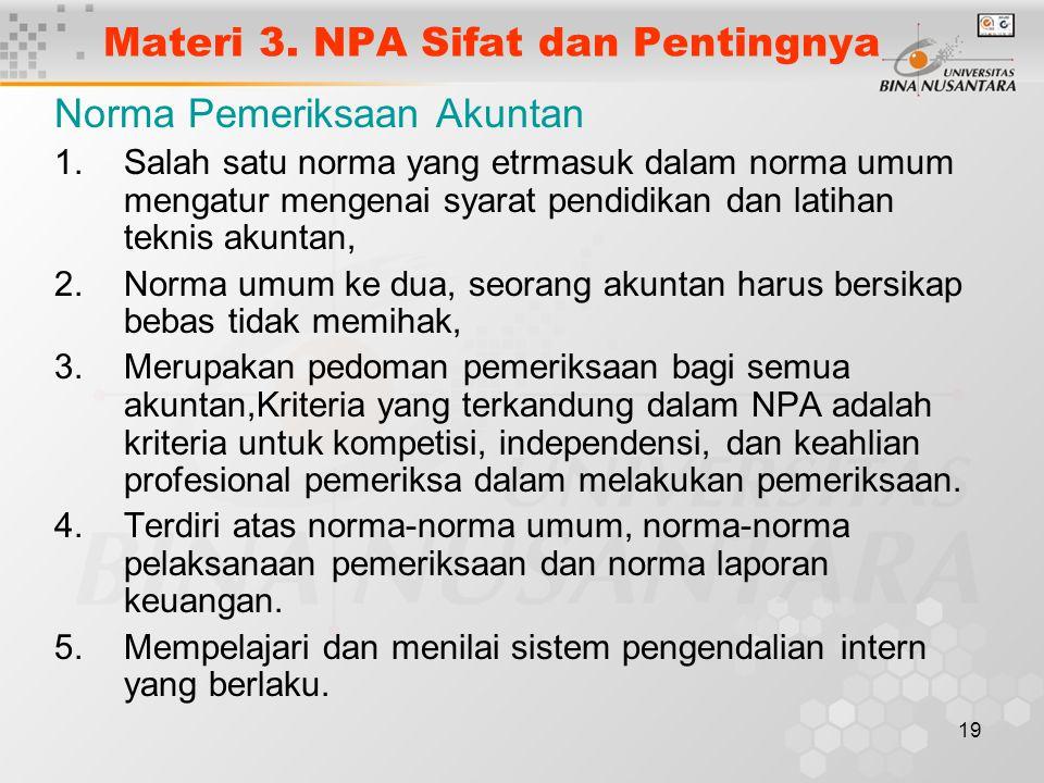 19 Materi 3. NPA Sifat dan Pentingnya Norma Pemeriksaan Akuntan 1.Salah satu norma yang etrmasuk dalam norma umum mengatur mengenai syarat pendidikan