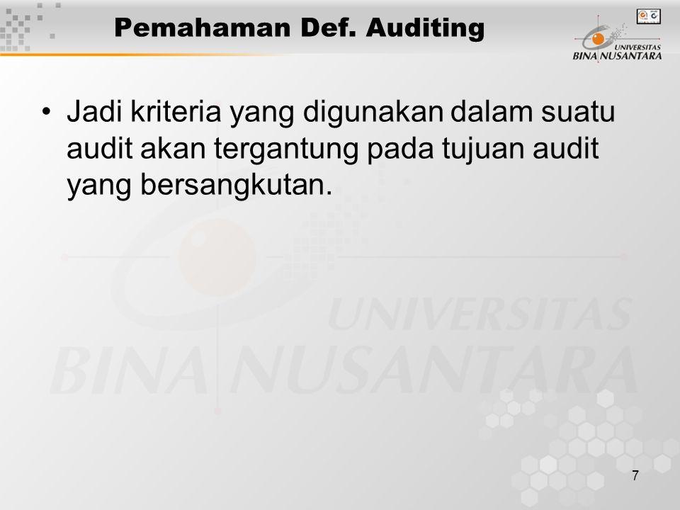 7 Pemahaman Def. Auditing Jadi kriteria yang digunakan dalam suatu audit akan tergantung pada tujuan audit yang bersangkutan.