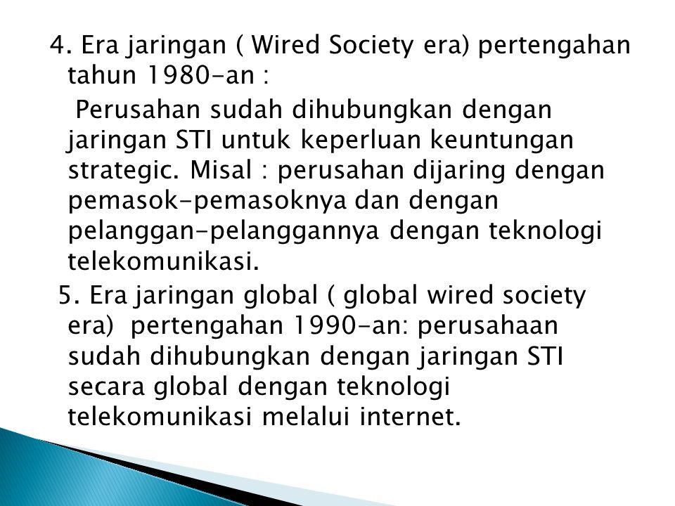 4. Era jaringan ( Wired Society era) pertengahan tahun 1980-an : Perusahan sudah dihubungkan dengan jaringan STI untuk keperluan keuntungan strategic.