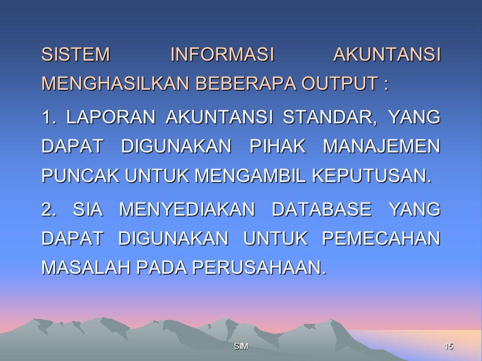 15SIM SISTEM INFORMASI AKUNTANSI MENGHASILKAN BEBERAPA OUTPUT : 1.