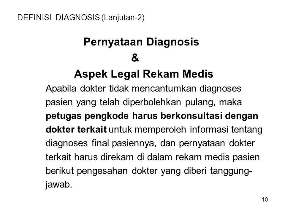 10 DEFINISI DIAGNOSIS (Lanjutan-2) Pernyataan Diagnosis & Aspek Legal Rekam Medis Apabila dokter tidak mencantumkan diagnoses pasien yang telah diperb