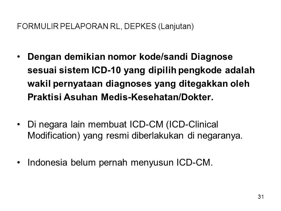31 FORMULIR PELAPORAN RL, DEPKES (Lanjutan) Dengan demikian nomor kode/sandi Diagnose sesuai sistem ICD-10 yang dipilih pengkode adalah wakil pernyata