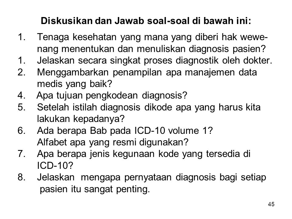 45 Diskusikan dan Jawab soal-soal di bawah ini: 1.Tenaga kesehatan yang mana yang diberi hak wewe- nang menentukan dan menuliskan diagnosis pasien? 1.