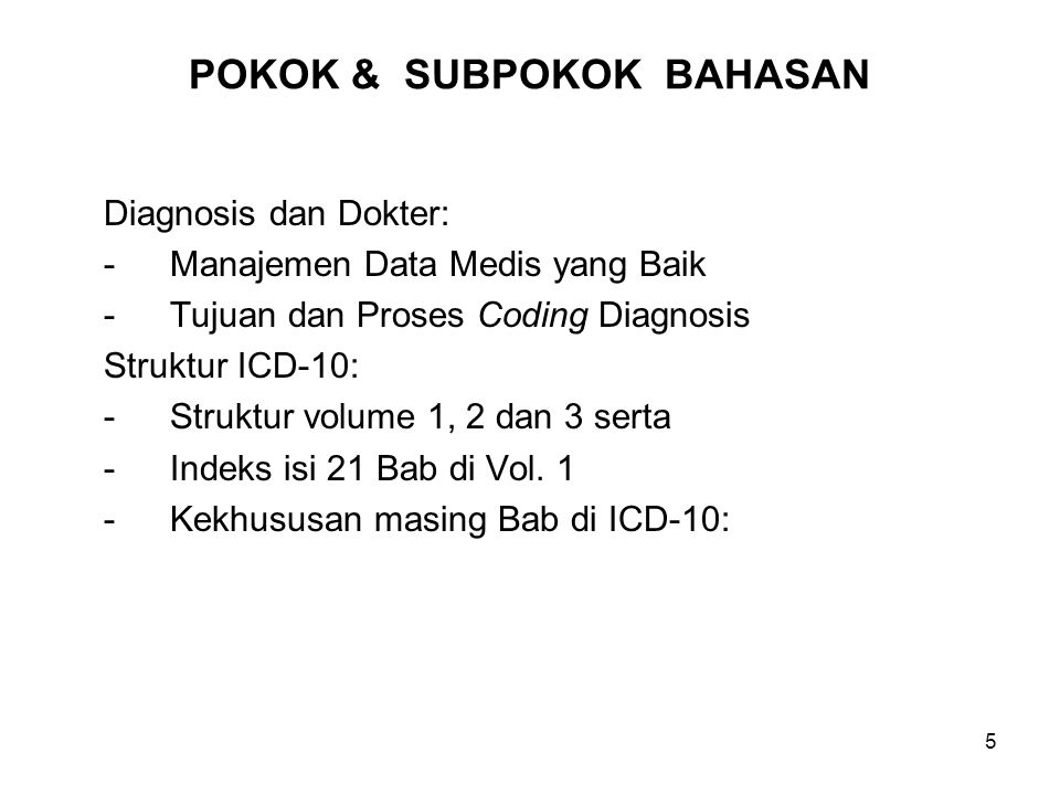 5 POKOK & SUBPOKOK BAHASAN Diagnosis dan Dokter: -Manajemen Data Medis yang Baik -Tujuan dan Proses Coding Diagnosis Struktur ICD-10: -Struktur volume