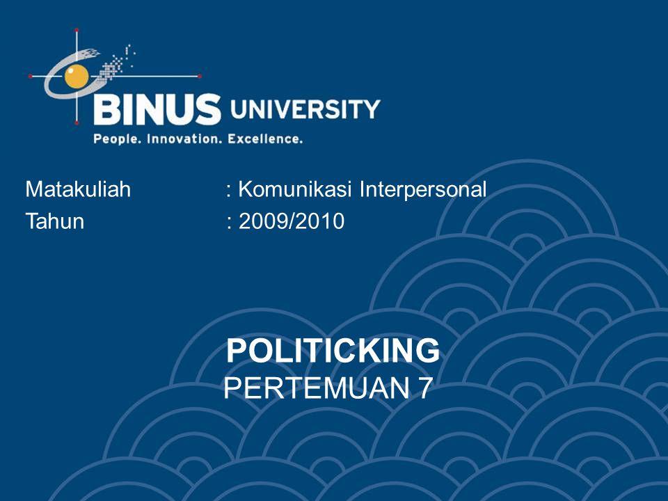 POLITICKING PERTEMUAN 7 Matakuliah: Komunikasi Interpersonal Tahun : 2009/2010