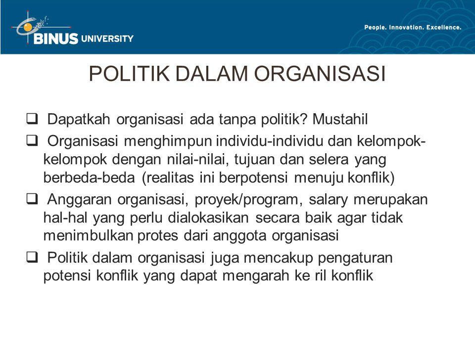POLITIK DALAM ORGANISASI  Dapatkah organisasi ada tanpa politik? Mustahil  Organisasi menghimpun individu-individu dan kelompok- kelompok dengan nil