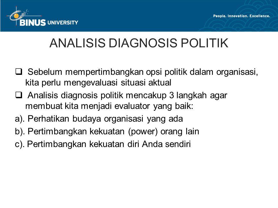 ANALISIS DIAGNOSIS POLITIK  Sebelum mempertimbangkan opsi politik dalam organisasi, kita perlu mengevaluasi situasi aktual  Analisis diagnosis politik mencakup 3 langkah agar membuat kita menjadi evaluator yang baik: a).