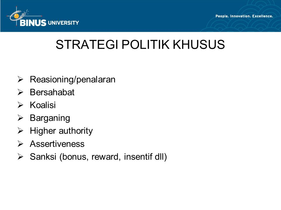 STRATEGI POLITIK KHUSUS  Reasioning/penalaran  Bersahabat  Koalisi  Barganing  Higher authority  Assertiveness  Sanksi (bonus, reward, insentif dll)