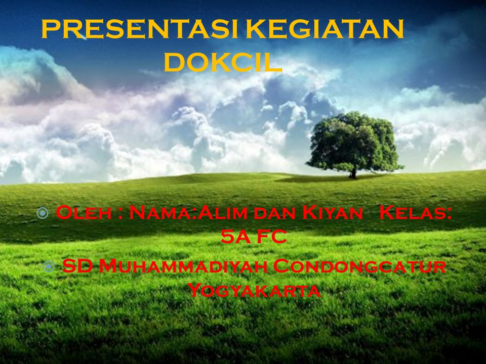  Oleh : Nama:Alim dan Kiyan Kelas: 5A FC  SD Muhammadiyah Condongcatur Yogyakarta PRESENTASI KEGIATAN DOKCIL