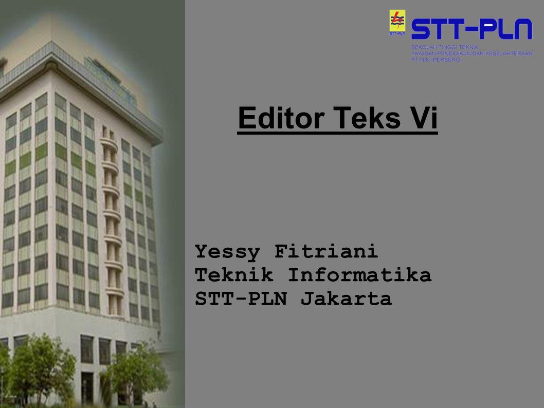 Editor Teks Vi Yessy Fitriani Teknik Informatika STT-PLN Jakarta