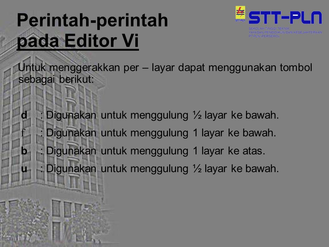 Perintah-perintah pada Editor Vi Untuk menggerakkan per – layar dapat menggunakan tombol sebagai berikut: d: Digunakan untuk menggulung ½ layar ke baw