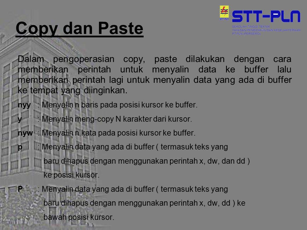 Copy dan Paste Dalam pengoperasian copy, paste dilakukan dengan cara memberikan perintah untuk menyalin data ke buffer lalu memberikan perintah lagi u