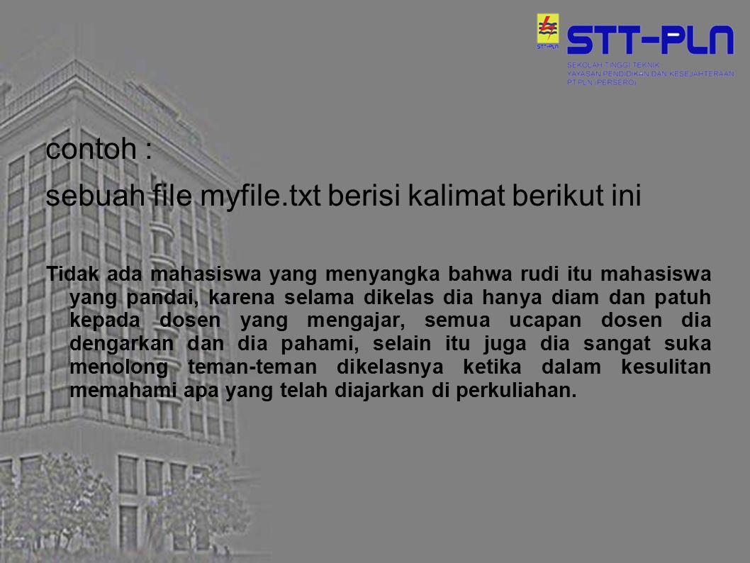 contoh : sebuah file myfile.txt berisi kalimat berikut ini Tidak ada mahasiswa yang menyangka bahwa rudi itu mahasiswa yang pandai, karena selama dike