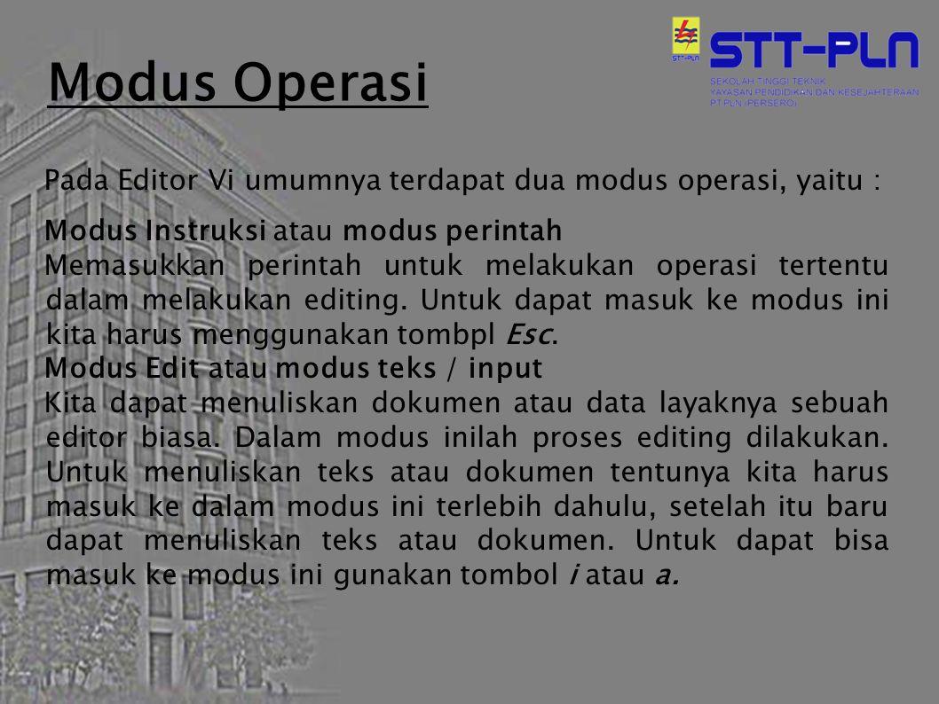 Modus Operasi Pada Editor Vi umumnya terdapat dua modus operasi, yaitu : Modus Instruksi atau modus perintah Memasukkan perintah untuk melakukan opera