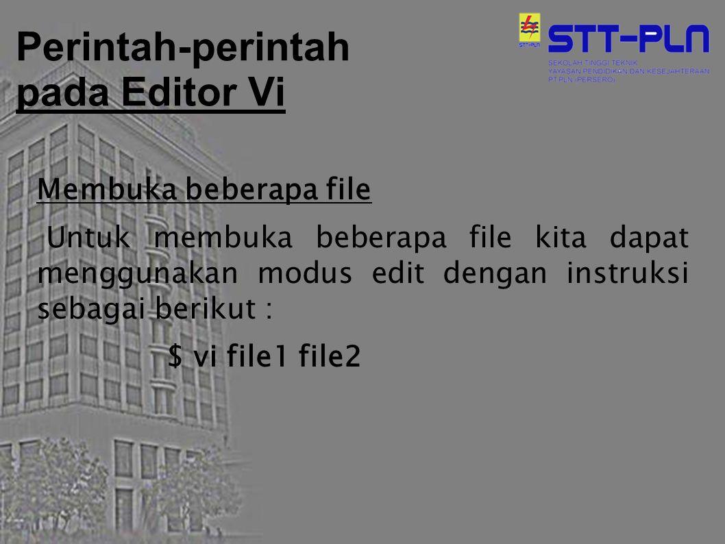 Perintah-perintah pada Editor Vi Membuka beberapa file Untuk membuka beberapa file kita dapat menggunakan modus edit dengan instruksi sebagai berikut