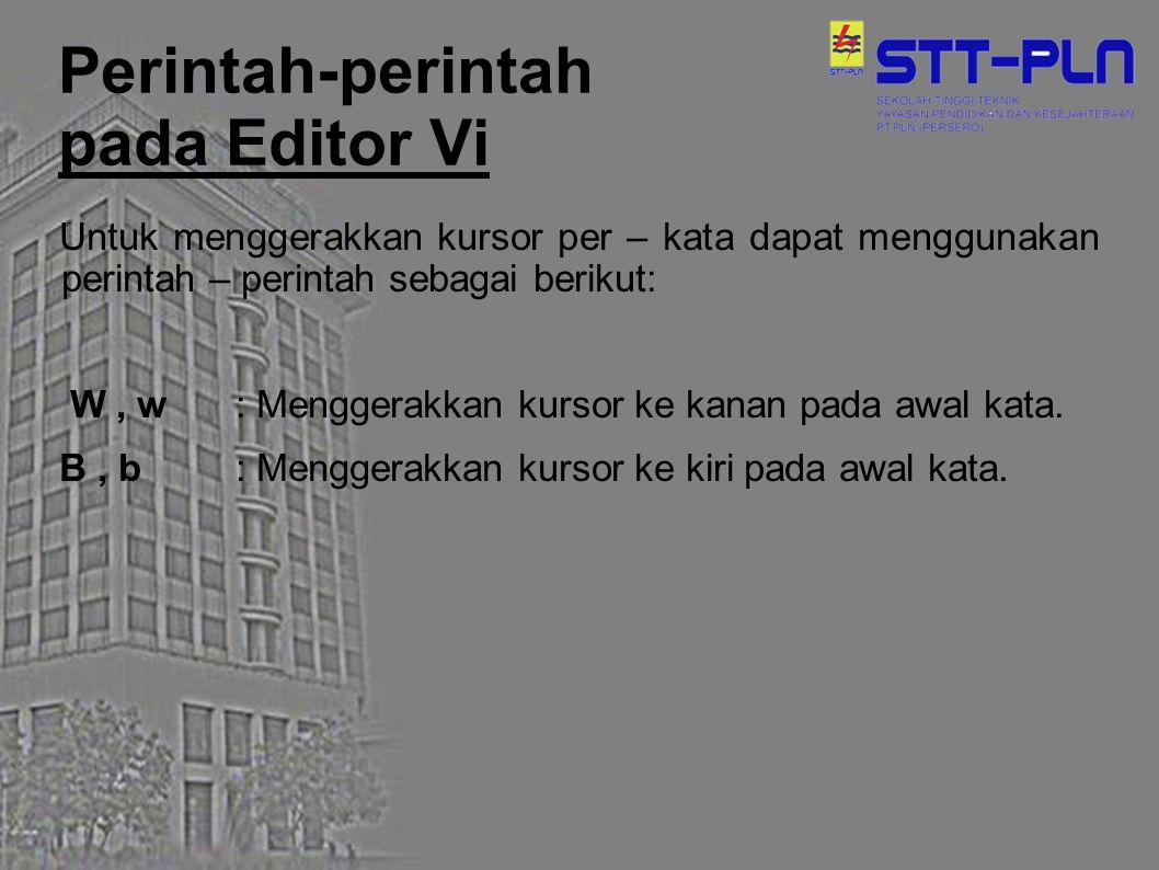 Perintah-perintah pada Editor Vi Untuk menggerakkan kursor per – kata dapat menggunakan perintah – perintah sebagai berikut: W, w : Menggerakkan kurso