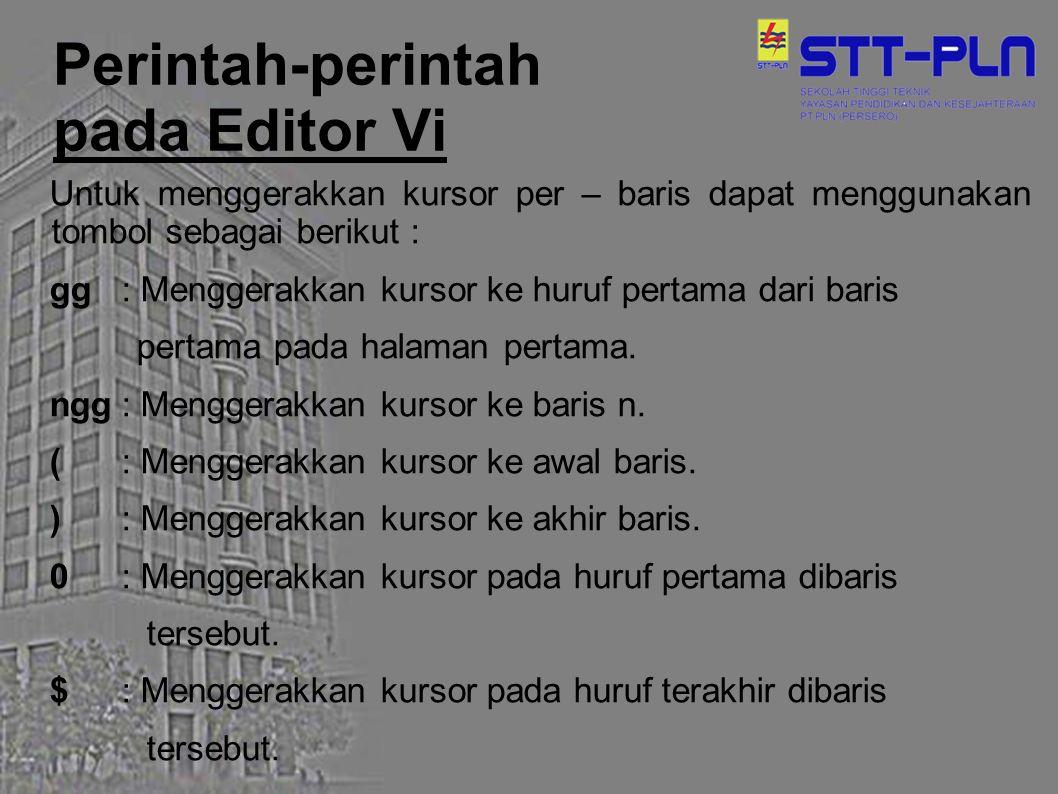 Perintah-perintah pada Editor Vi Untuk menggerakkan kursor per – baris dapat menggunakan tombol sebagai berikut : gg: Menggerakkan kursor ke huruf per