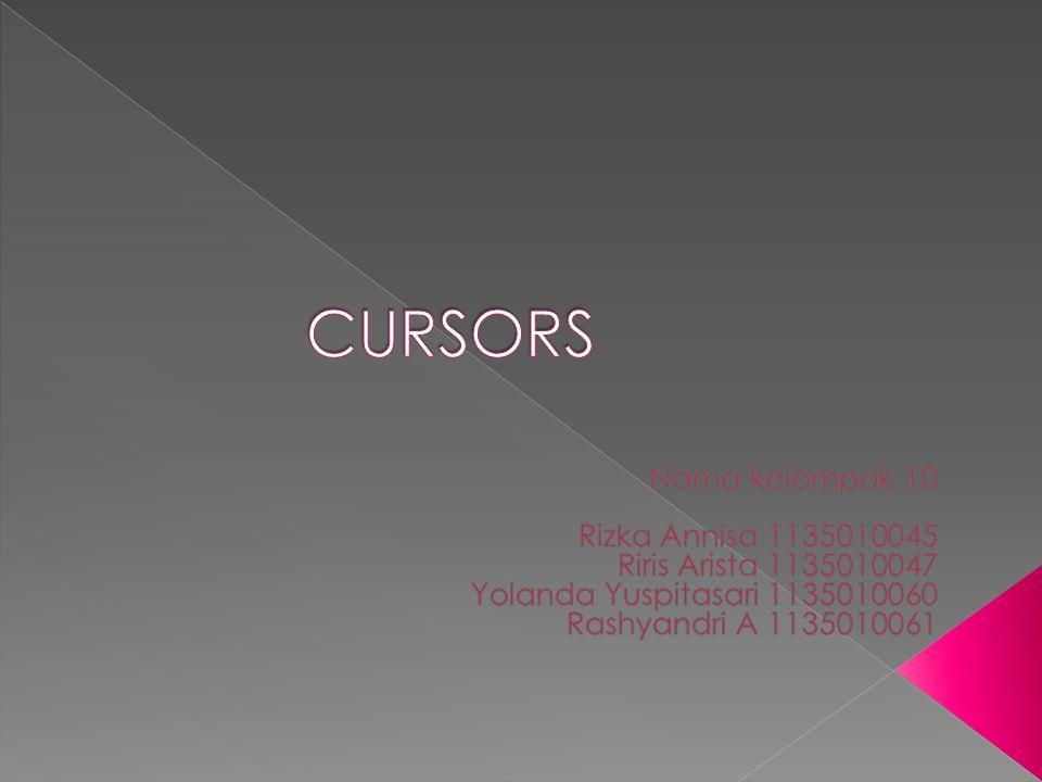  Cursors : sejenis variabel untuk menampung lebih dari satu baris data.