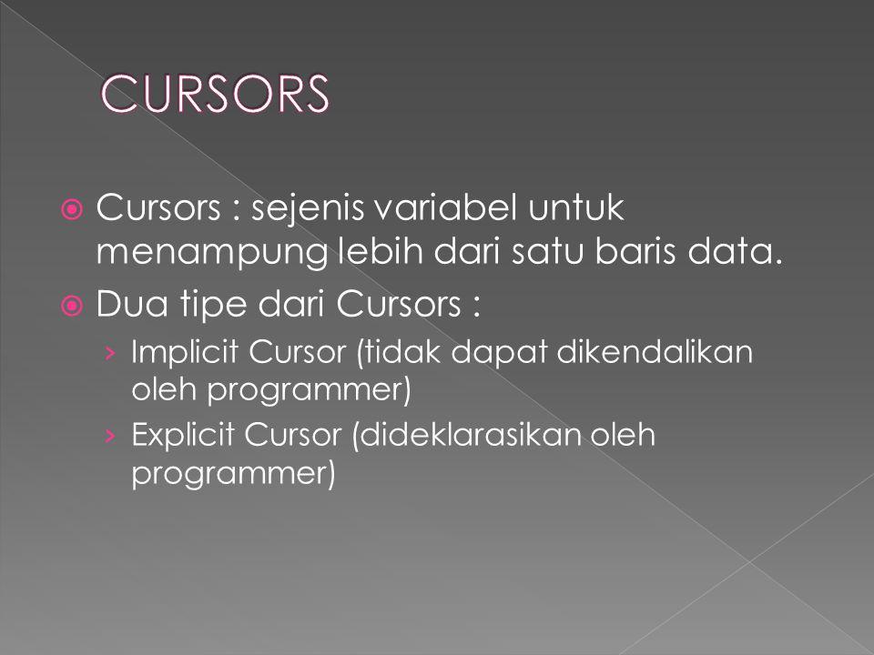  Cursors : sejenis variabel untuk menampung lebih dari satu baris data.  Dua tipe dari Cursors : › Implicit Cursor (tidak dapat dikendalikan oleh pr