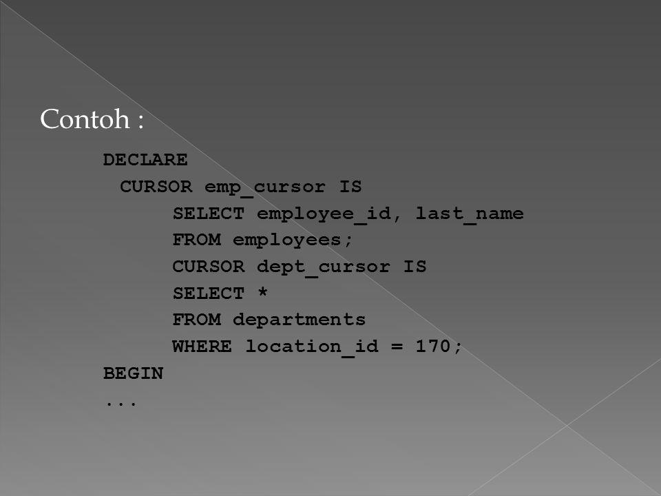 Syntax:  Kursor dibuka untuk mengeksekusi query dan mengenali bagian yg aktif.