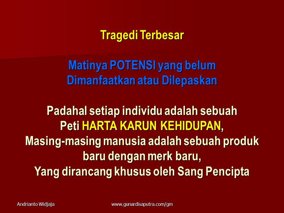 Andrianto Widjajawww.gunardisaputra.com/gm Tragedi Terbesar Matinya POTENSI yang belum Dimanfaatkan atau Dilepaskan Padahal setiap individu adalah seb