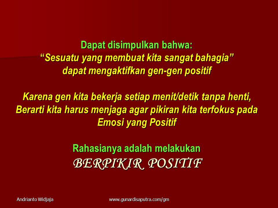 """Andrianto Widjajawww.gunardisaputra.com/gm Dapat disimpulkan bahwa: """" Sesuatu yang membuat kita sangat bahagia"""" dapat mengaktifkan gen-gen positif Kar"""
