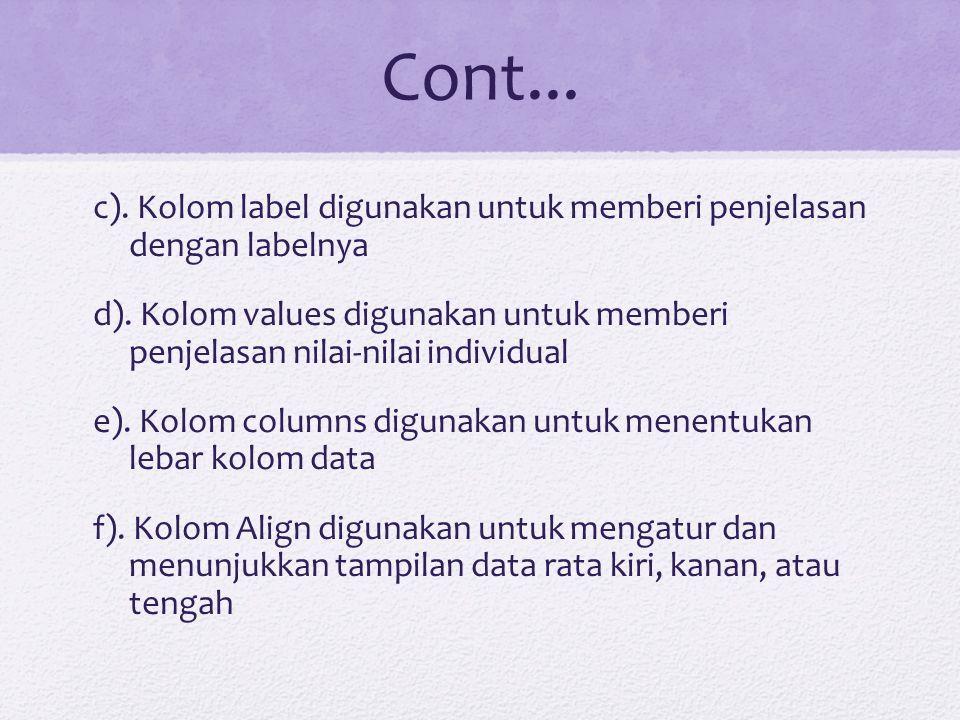 Cont... c). Kolom label digunakan untuk memberi penjelasan dengan labelnya d). Kolom values digunakan untuk memberi penjelasan nilai-nilai individual