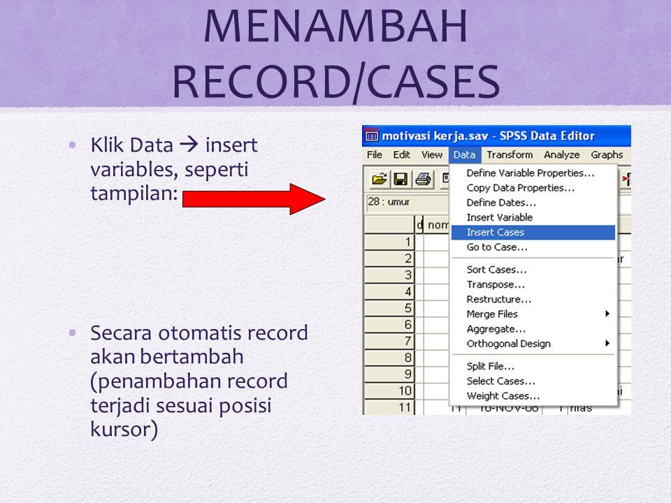 MENAMBAH RECORD/CASES Klik Data  insert variables, seperti tampilan: Secara otomatis record akan bertambah (penambahan record terjadi sesuai posisi k
