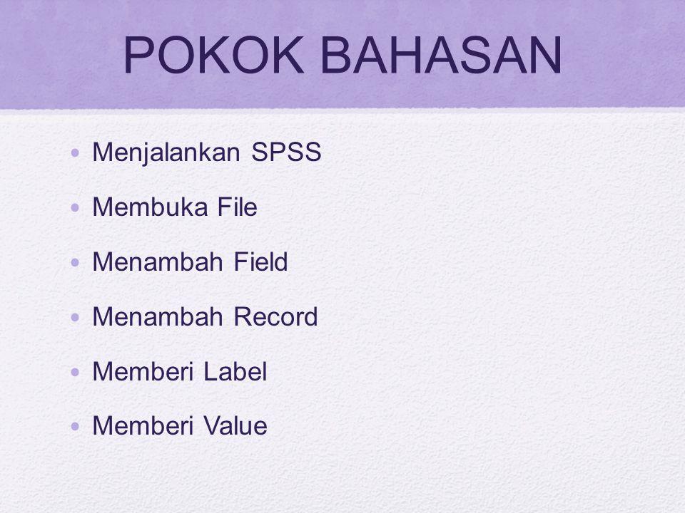 POKOK BAHASAN Menjalankan SPSS Membuka File Menambah Field Menambah Record Memberi Label Memberi Value