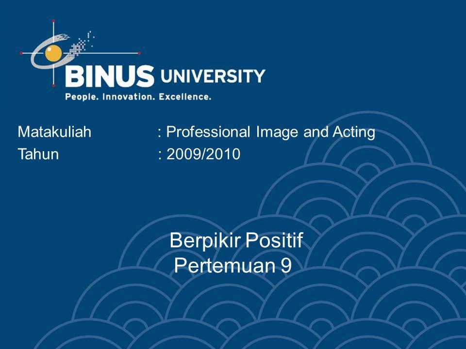 Bina Nusantara University 3 Perlunya berpikir positif Jangan menilai orang dari penampilannya saja Berpikir positif: mencari hal yang positif dalam berbagai hal Berpikir positif memberi kesempatan terbaik untuk menyelesaikan masalah Berpikir positif dapat dilatih untuk menjadi kebiasaan pribadi