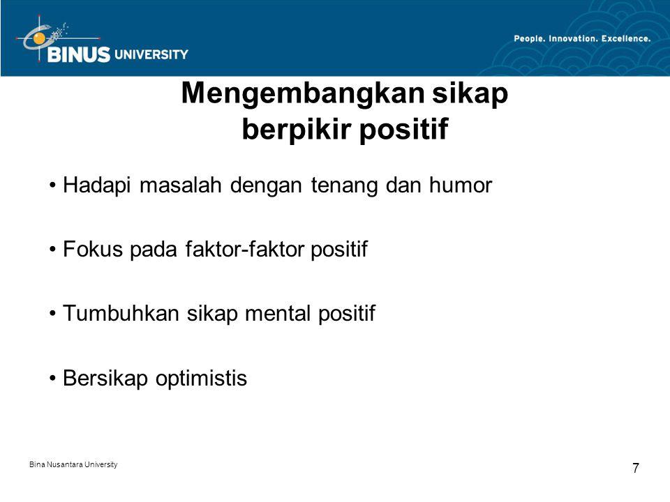 Mengembangkan sikap berpikir positif Hadapi masalah dengan tenang dan humor Fokus pada faktor-faktor positif Tumbuhkan sikap mental positif Bersikap optimistis Bina Nusantara University 7