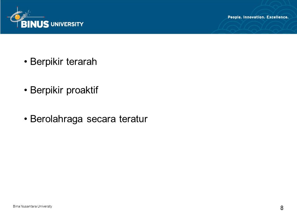 Berpikir terarah Berpikir proaktif Berolahraga secara teratur Bina Nusantara University 8