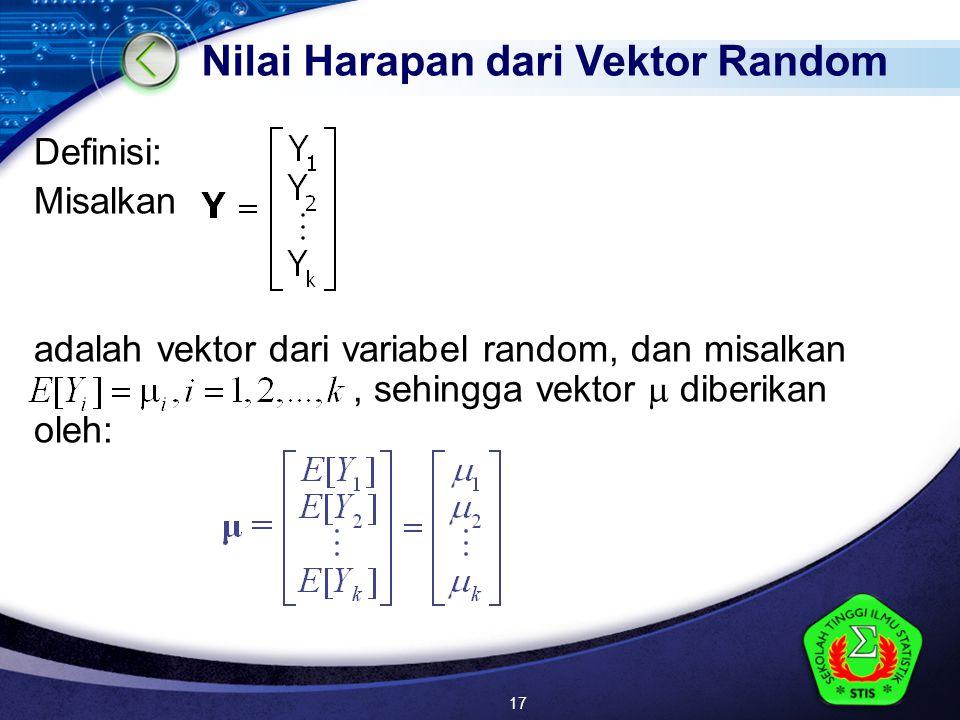 LOGO Definisi: Misalkan adalah vektor dari variabel random, dan misalkan, sehingga vektor  diberikan oleh: Nilai Harapan dari Vektor Random 17