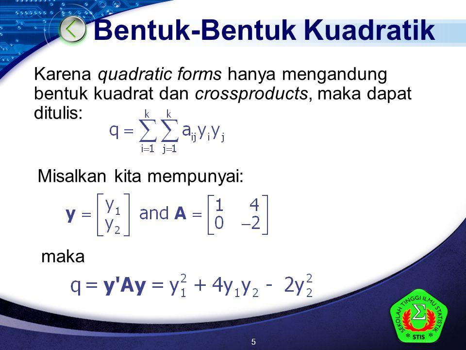 LOGO Karena quadratic forms hanya mengandung bentuk kuadrat dan crossproducts, maka dapat ditulis: maka Misalkan kita mempunyai: Bentuk-Bentuk Kuadratik 5