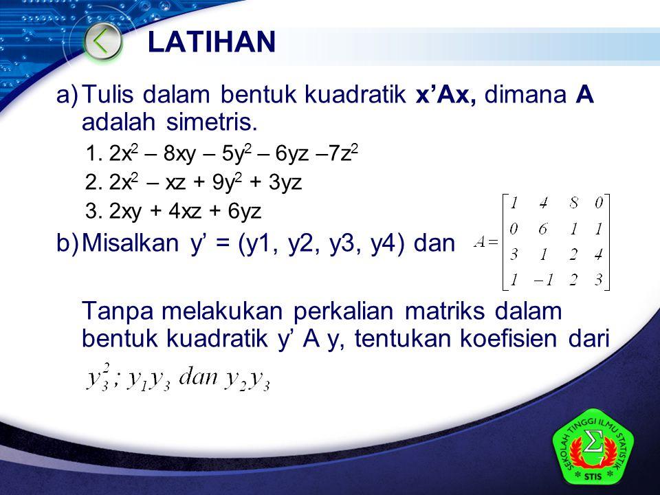 LOGO LATIHAN a)Tulis dalam bentuk kuadratik x'Ax, dimana A adalah simetris.