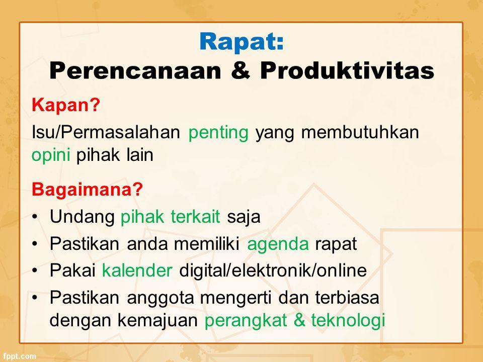Rapat: Perencanaan & Produktivitas Kapan? Isu/Permasalahan penting yang membutuhkan opini pihak lain Bagaimana? Undang pihak terkait saja Pastikan and