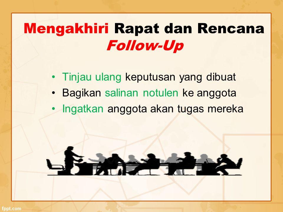 Mengakhiri Rapat dan Rencana Follow-Up Tinjau ulang keputusan yang dibuat Bagikan salinan notulen ke anggota Ingatkan anggota akan tugas mereka