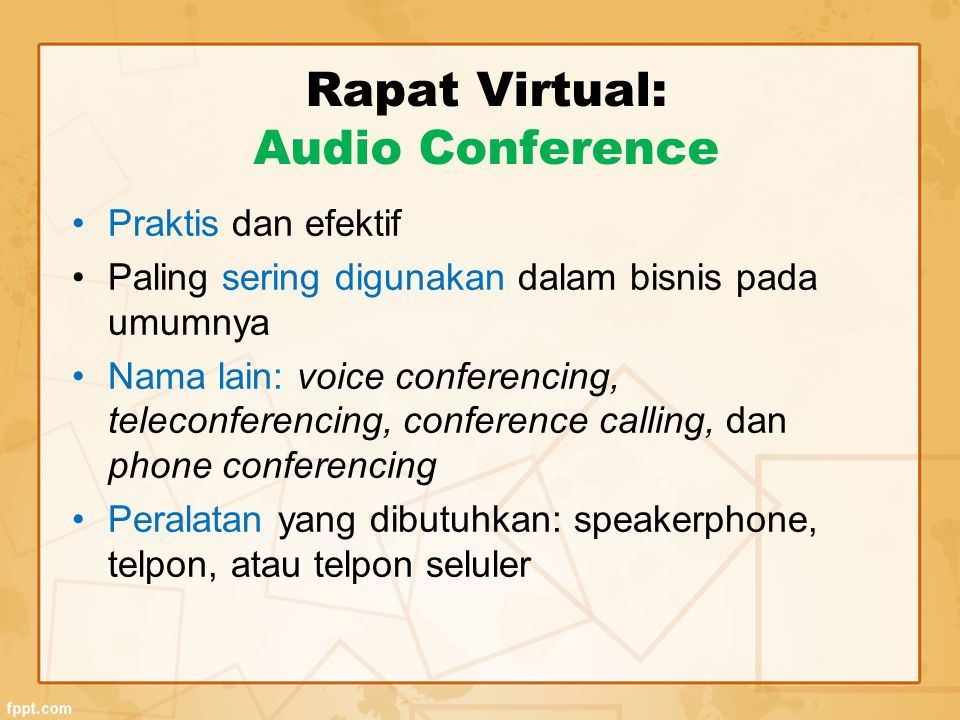 Rapat Virtual: Audio Conference Praktis dan efektif Paling sering digunakan dalam bisnis pada umumnya Nama lain: voice conferencing, teleconferencing,