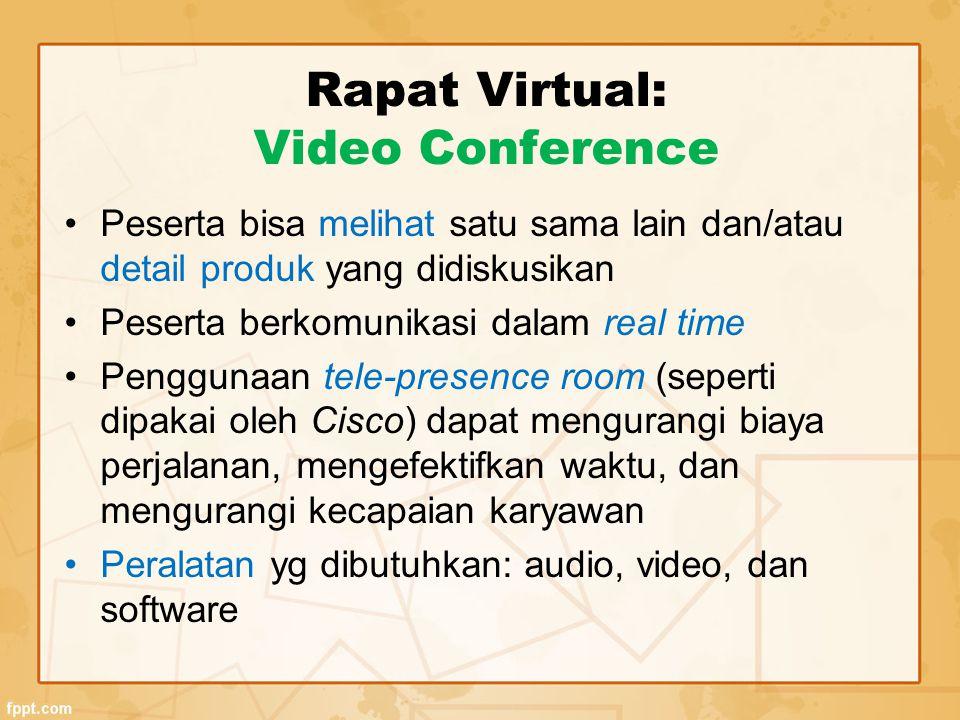 Rapat Virtual: Video Conference Peserta bisa melihat satu sama lain dan/atau detail produk yang didiskusikan Peserta berkomunikasi dalam real time Pen